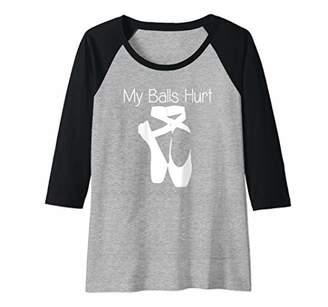 Womens Ballet Dancer Gifts - My Balls Hurt - Funny Ballerina Raglan Baseball Tee
