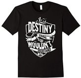 Men's It's A Destiny Thing You Wouldn't Understand T-Shirt XL