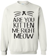 Xekia Are You Kitten Me Right Meow Cute Unisex Crewneck Sweatshirt