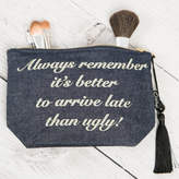 Lovethelinks Denim Cosmetic Bag 'Better To Arrive Late Than Ugly'