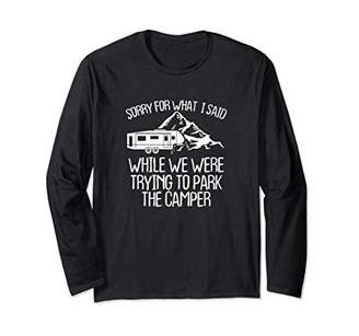 Camper Sorry For What I Said While Trying To Park A Long Sleeve T-Shirt