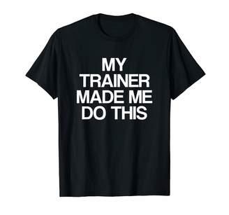 tk.TAKEO KIKUCHI Funny Workout Shirts My Trainer Made Me Do This | Funny Gym Workout Saying T-Shirt
