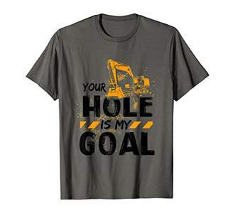 Equipment Heavy Operator Your Hole Is My Goal T-Shirt