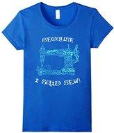 Women's Sewing Machine Shirt Because I Said Sew Medium