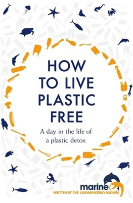 Marine Conservation Society How To Live Plastic Free: A Day In The Life Of A Plastic Detox