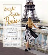 Penguin Random House Bright Lights Paris: Shop, Dine & Live...Parisian Style By Angie Niles