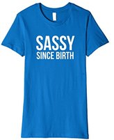 Sassy Since Birth; funny womens girls T Shirt
