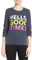 Chaser Women's Hello Good Times Sweatshirt