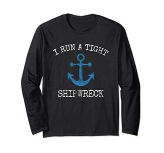 Gift for Boaters Men and Women: I run a tight shipwreck Long Sleeve T-Shirt