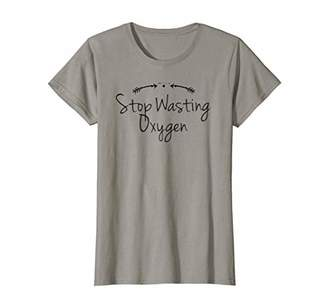 Womens Funny Stop Wasting Oxygen Cute Girls Gift Mom T-Shirt