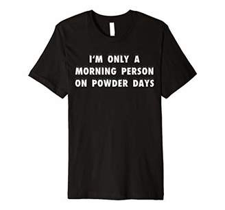 I'm Only A Morning Person On Powder Days Ski Snowboard Shirt