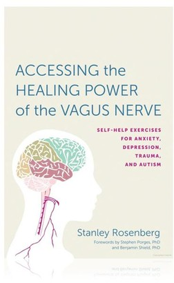 Osea Malibu Accessing the Healing Power of the Vagus Nerve: Self-Help Exercises for Anxiety, Depression, Trauma, and Autism