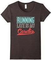 Women's Running Late Is My Cardio Workout Fitness Gym T Shirt Large