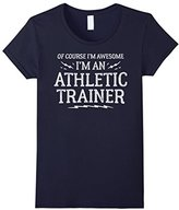 Athletic Trainer Work T-Shirt - Of Course I'm Awesome!