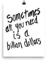 Mr. Kate Sometimes All You Need Is a Billion Dollars Art Print