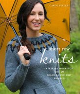 Random House Short Row Knits: a Master Workshop with 20 Learn-as-You-Knit Projects