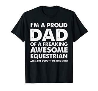 I'm a proud dad of a freaking awesome equestrian Shirt