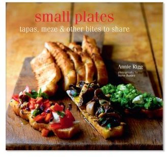 Sur La Table Small Plates: Tapas, Meze, Etc. and Other Plates to Share