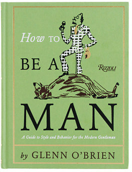 Glenn How to Be a Man: A Guide to Style and Behavior for the Modern Gentleman, by O'Brien