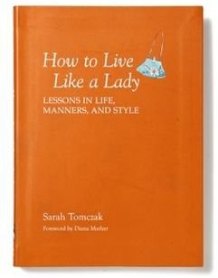 Anthropologie How to Live Like a Lady: Lessons in Life, Manners, and Style